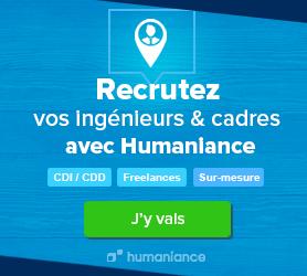 → Recrutez vos ingénieurs & cadres avec Humaniance