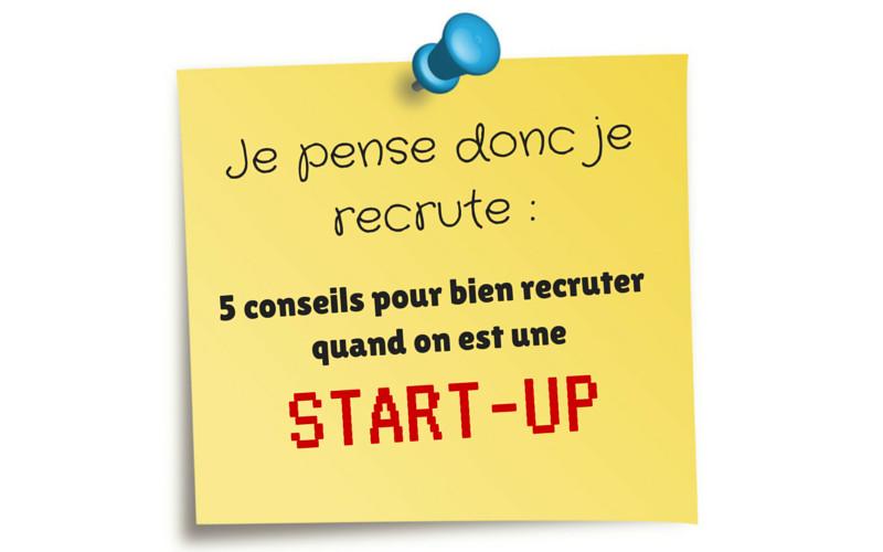 conseils start-up pour bien recruter